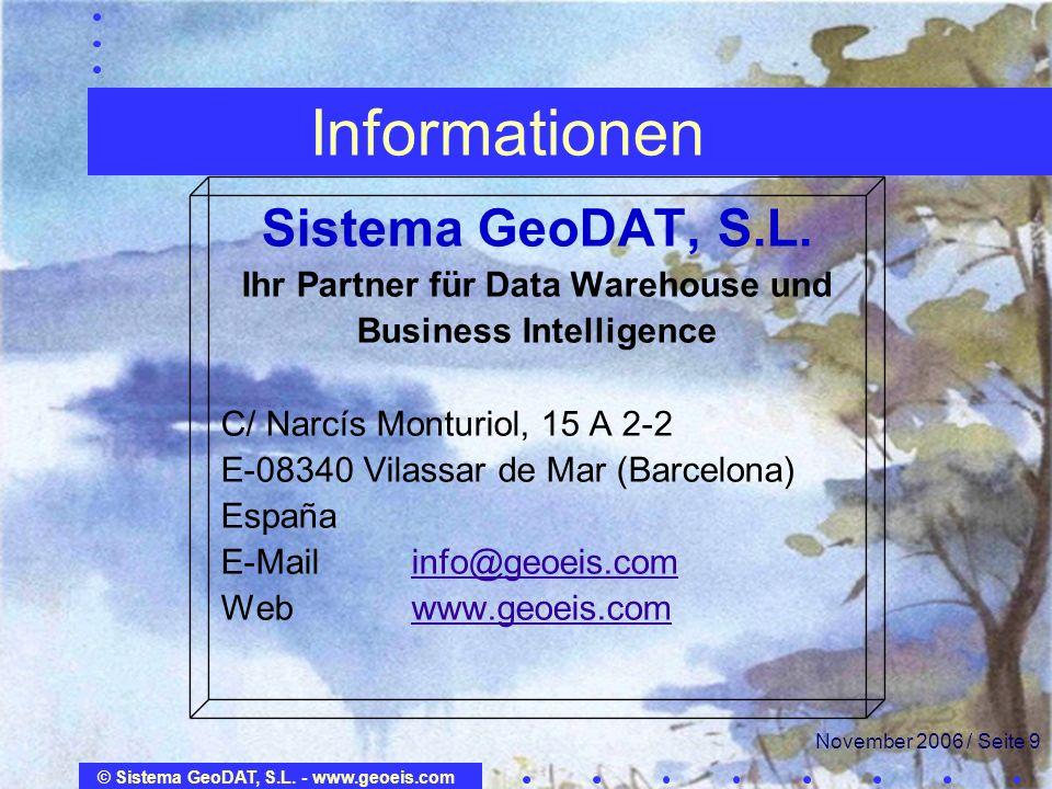 © Sistema GeoDAT, S.L. - www.geoeis.com November 2006 / Seite 9 Informationen Sistema GeoDAT, S.L. Ihr Partner für Data Warehouse und Business Intelli