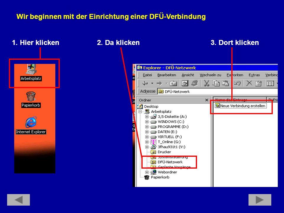 Wir beginnen mit der Einrichtung einer DFÜ-Verbindung 1. Hier klicken 2. Da klicken 3. Dort klicken