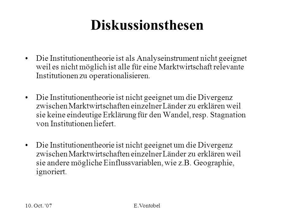 10. Oct. '07E.Vontobel Diskussionsthesen Die Institutionentheorie ist als Analyseinstrument nicht geeignet weil es nicht möglich ist alle für eine Mar