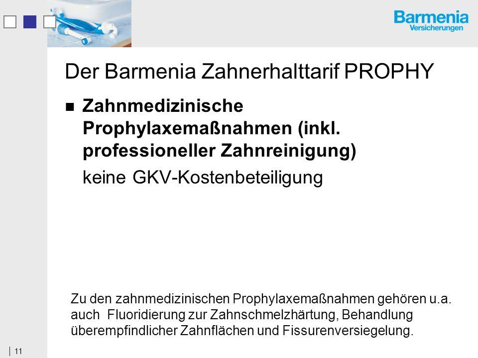 11 Der Barmenia Zahnerhalttarif PROPHY Zahnmedizinische Prophylaxemaßnahmen (inkl.
