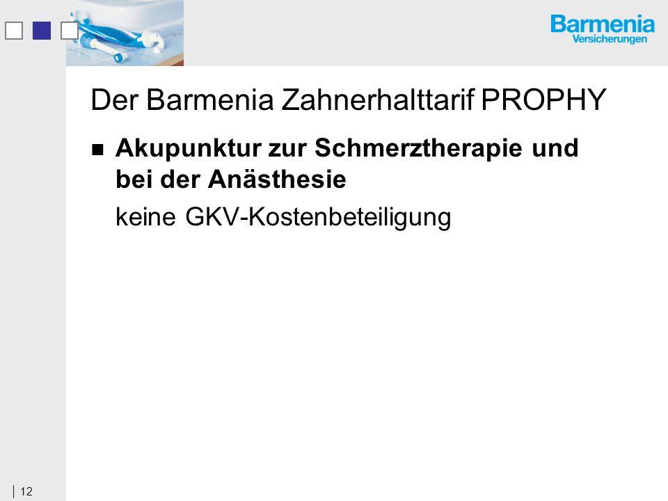 12 Der Barmenia Zahnerhalttarif PROPHY Akupunktur zur Schmerztherapie und bei der Anästhesie keine GKV-Kostenbeteiligung