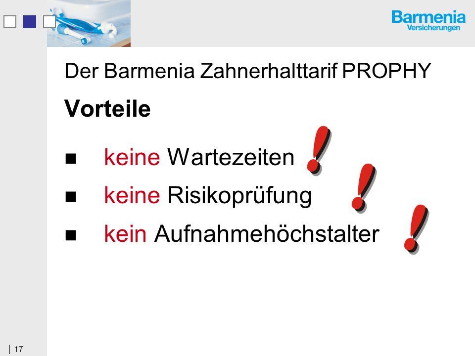 17 Der Barmenia Zahnerhalttarif PROPHY Vorteile keine Wartezeiten keine Risikoprüfung kein Aufnahmehöchstalter