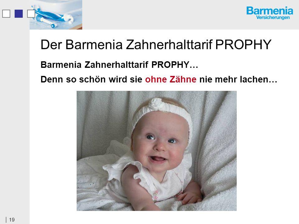 19 Der Barmenia Zahnerhalttarif PROPHY Barmenia Zahnerhalttarif PROPHY… Denn so schön wird sie ohne Zähne nie mehr lachen…