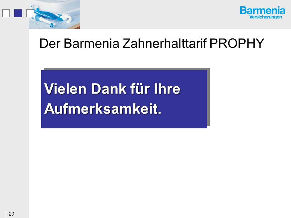 20 Der Barmenia Zahnerhalttarif PROPHY Vielen Dank für Ihre Aufmerksamkeit. Aufmerksamkeit.
