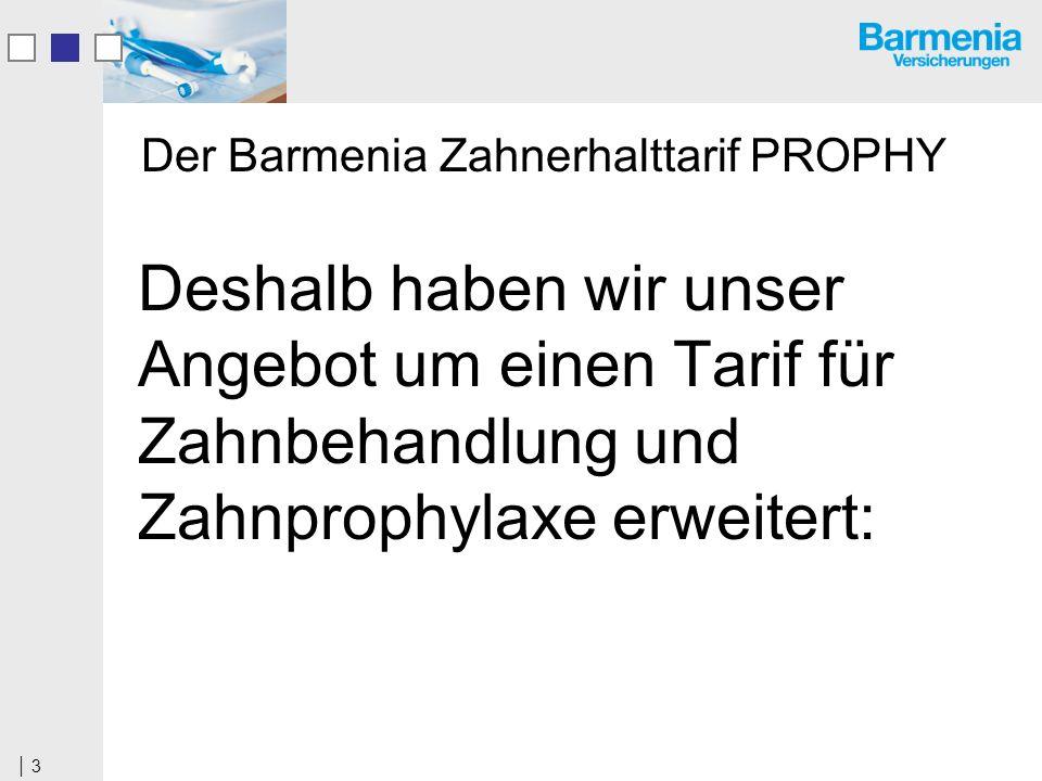 3 Der Barmenia Zahnerhalttarif PROPHY Deshalb haben wir unser Angebot um einen Tarif für Zahnbehandlung und Zahnprophylaxe erweitert: