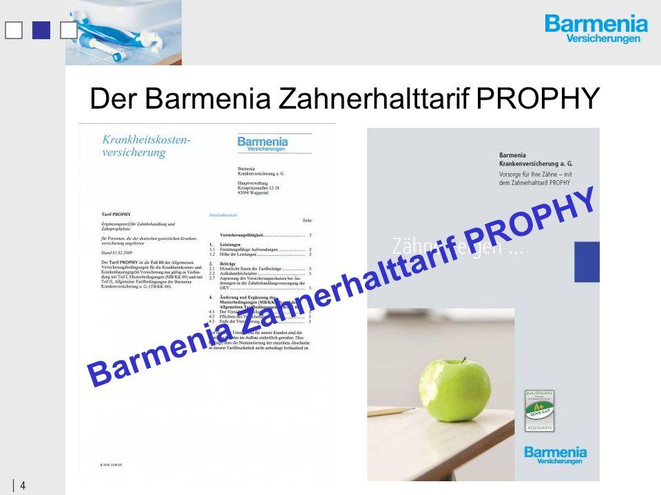 4 Der Barmenia Zahnerhalttarif PROPHY Barmenia Zahnerhalttarif PROPHY
