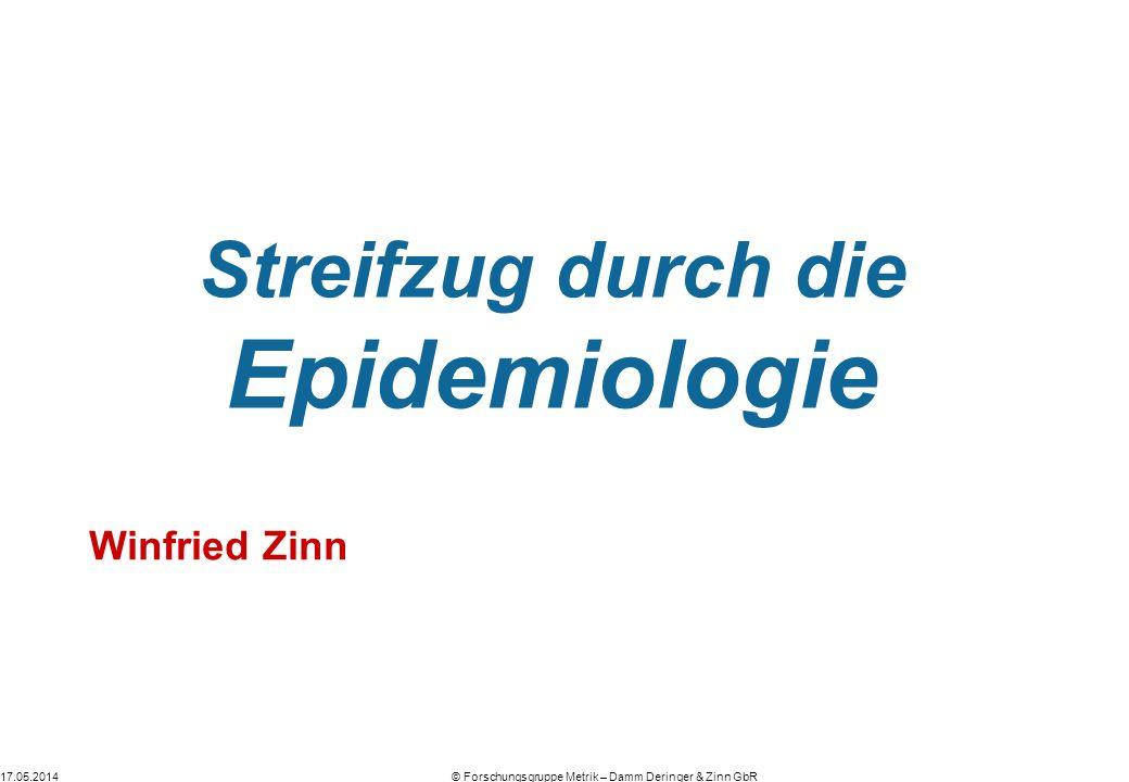 © Forschungsgruppe Metrik – Damm Deringer & Zinn GbR17.05.2014 Streifzug durch die Epidemiologie Winfried Zinn