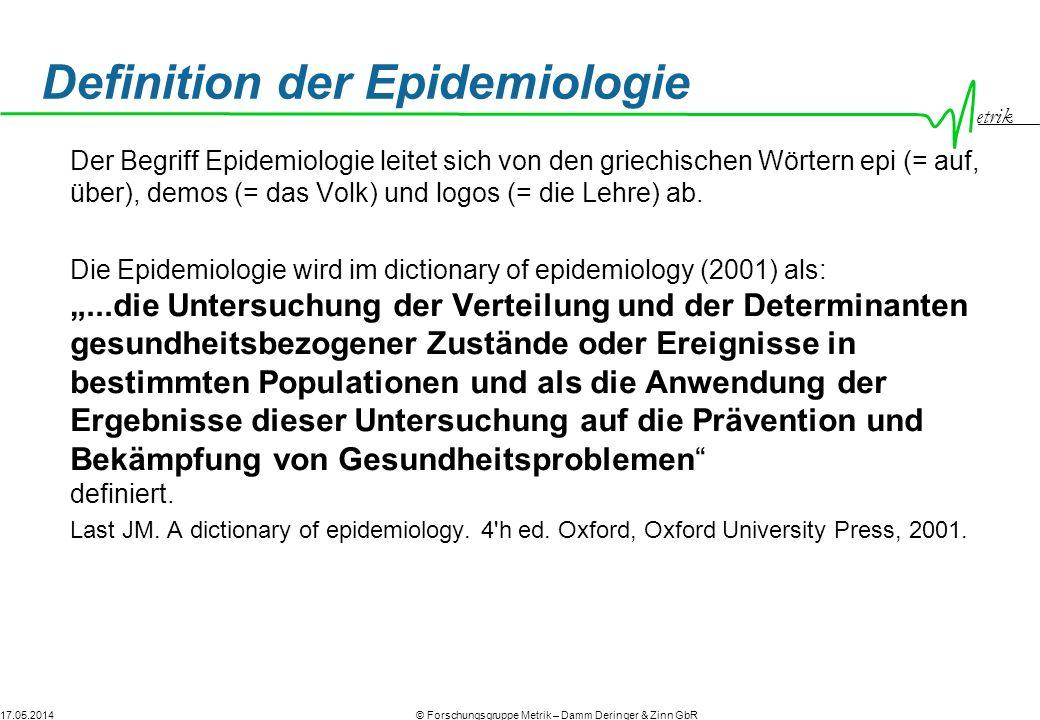 17.05.2014© Forschungsgruppe Metrik – Damm Deringer & Zinn GbR etrik Definition der Epidemiologie Der Begriff Epidemiologie leitet sich von den griech