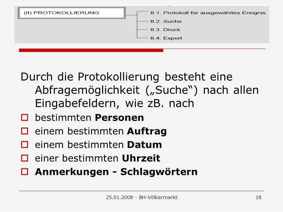 25.01.2008 - BH-Völkermarkt18 Durch die Protokollierung besteht eine Abfragemöglichkeit (Suche) nach allen Eingabefeldern, wie zB.