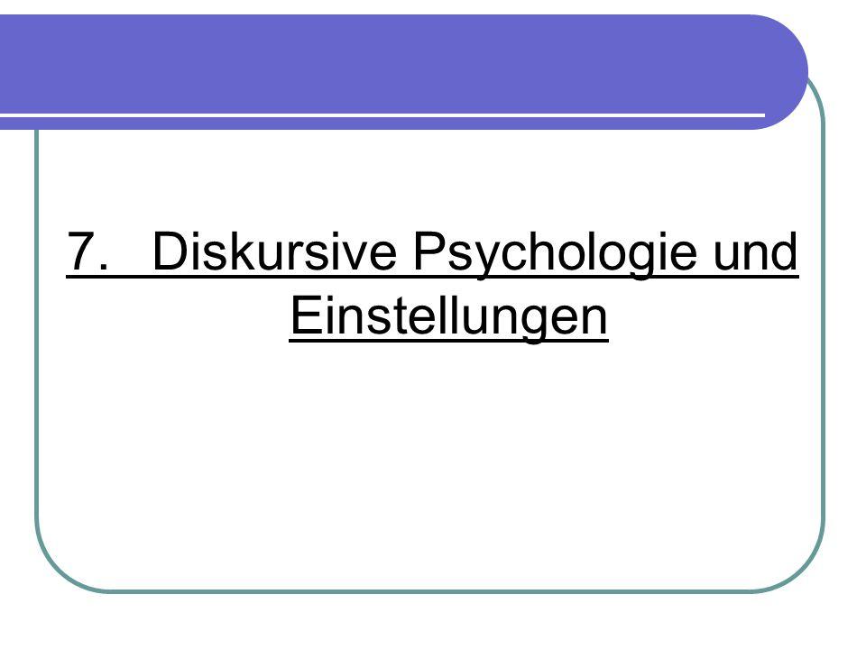 7.Diskursive Psychologie und Einstellungen