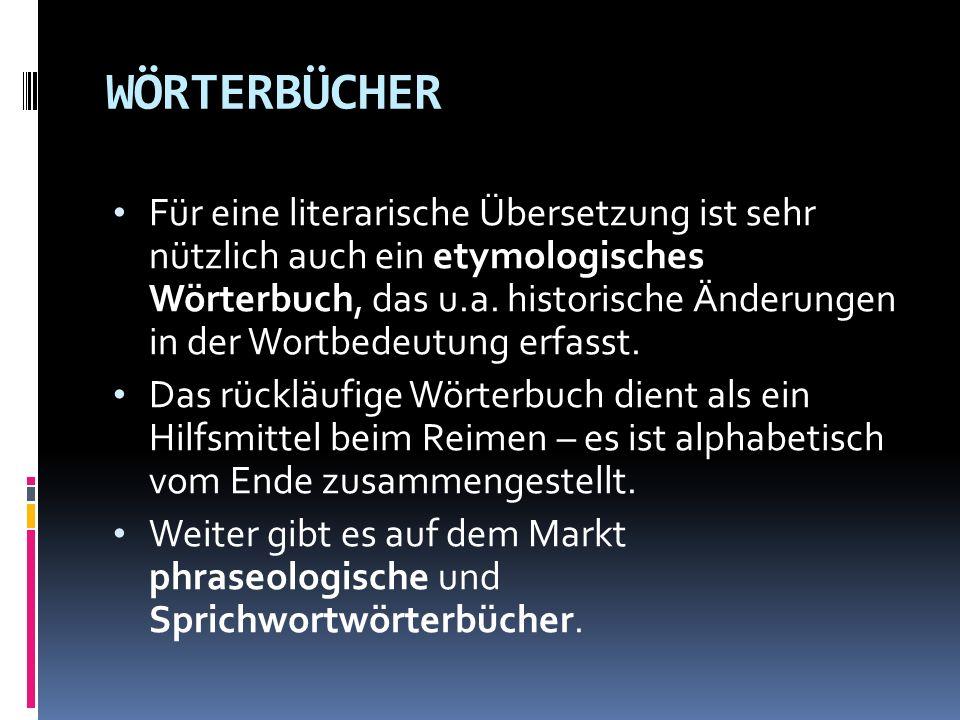 WÖRTERBÜCHER Für eine literarische Übersetzung ist sehr nützlich auch ein etymologisches Wörterbuch, das u.a. historische Änderungen in der Wortbedeut