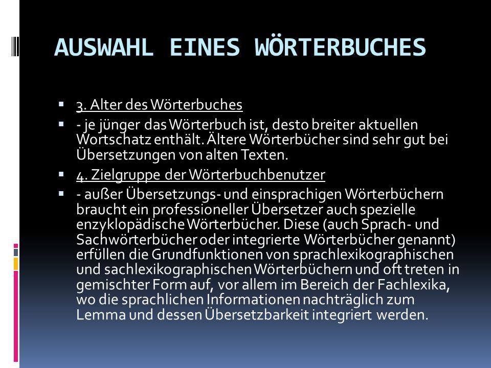 AUSWAHL EINES WÖRTERBUCHES 3. Alter des Wörterbuches - je jünger das Wörterbuch ist, desto breiter aktuellen Wortschatz enthält. Ältere Wörterbücher s