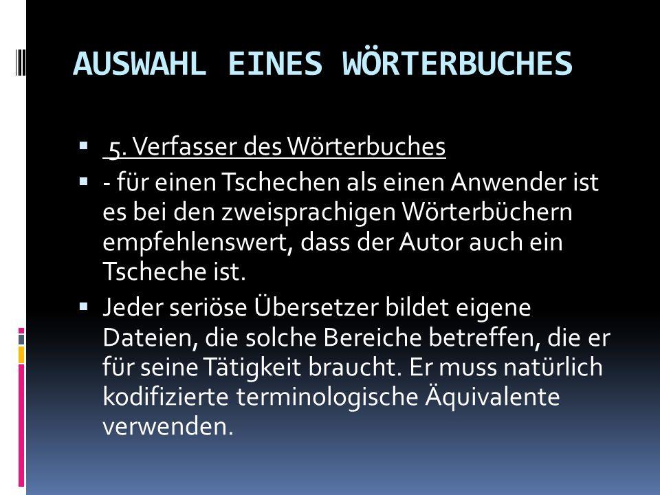 AUSWAHL EINES WÖRTERBUCHES 5. Verfasser des Wörterbuches - für einen Tschechen als einen Anwender ist es bei den zweisprachigen Wörterbüchern empfehle