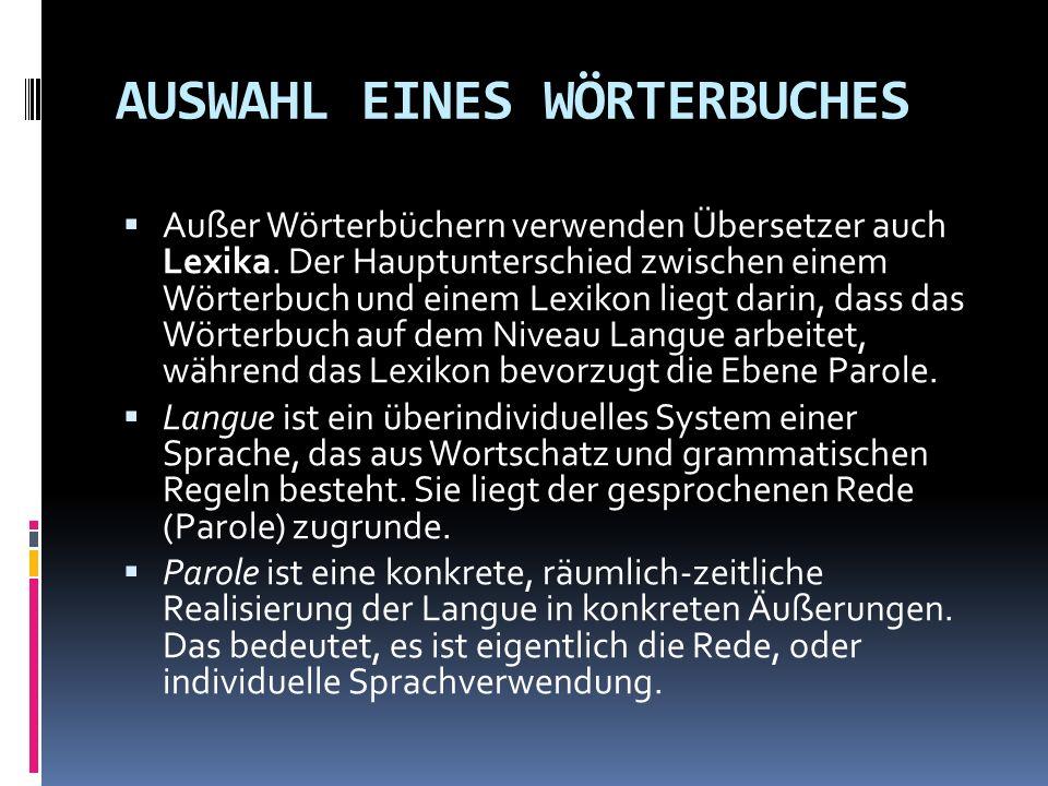 AUSWAHL EINES WÖRTERBUCHES Außer Wörterbüchern verwenden Übersetzer auch Lexika. Der Hauptunterschied zwischen einem Wörterbuch und einem Lexikon lieg