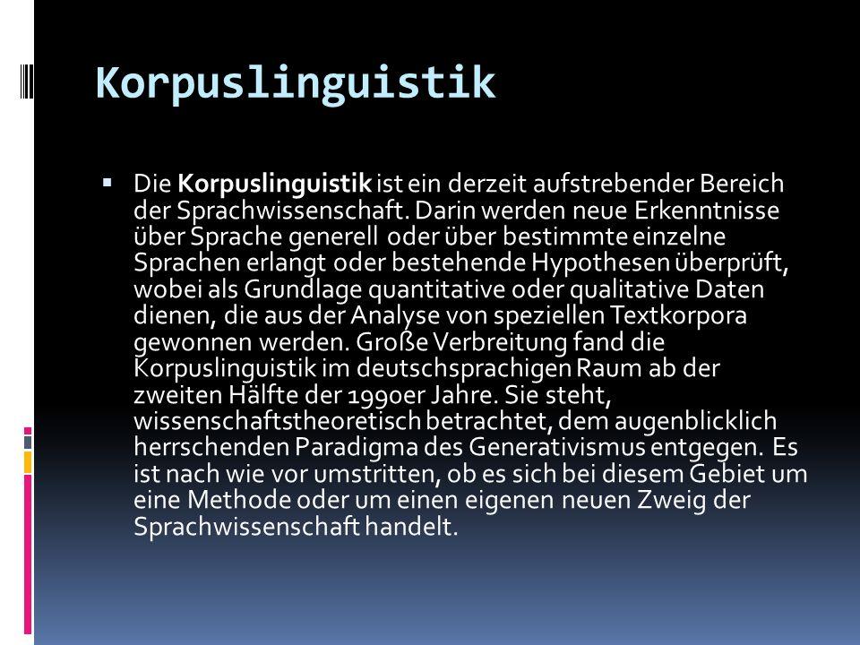 Korpuslinguistik Die Korpuslinguistik ist ein derzeit aufstrebender Bereich der Sprachwissenschaft. Darin werden neue Erkenntnisse über Sprache genere