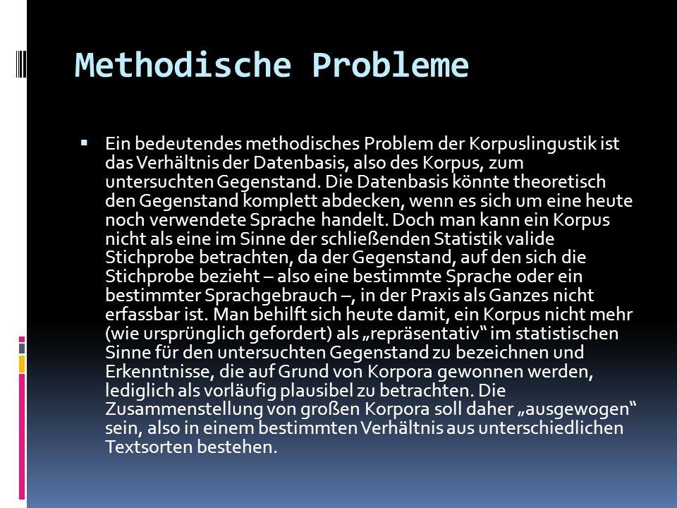 Methodische Probleme Ein bedeutendes methodisches Problem der Korpuslingustik ist das Verhältnis der Datenbasis, also des Korpus, zum untersuchten Geg