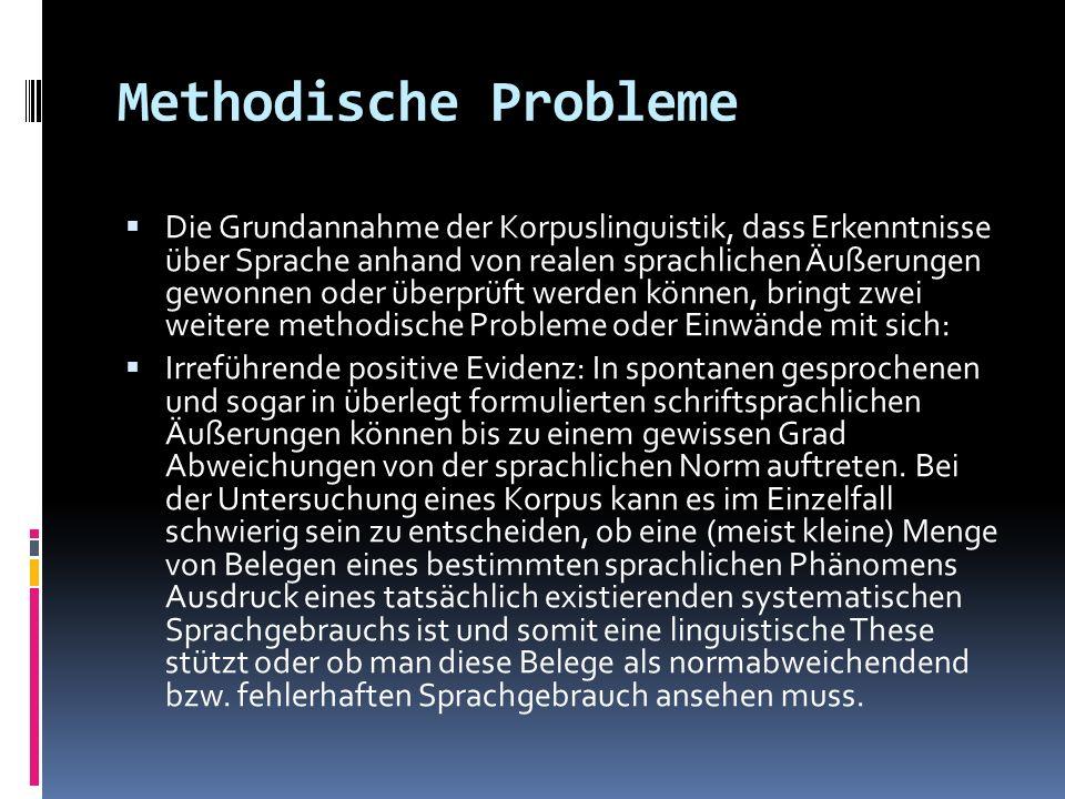 Methodische Probleme Die Grundannahme der Korpuslinguistik, dass Erkenntnisse über Sprache anhand von realen sprachlichen Äußerungen gewonnen oder übe