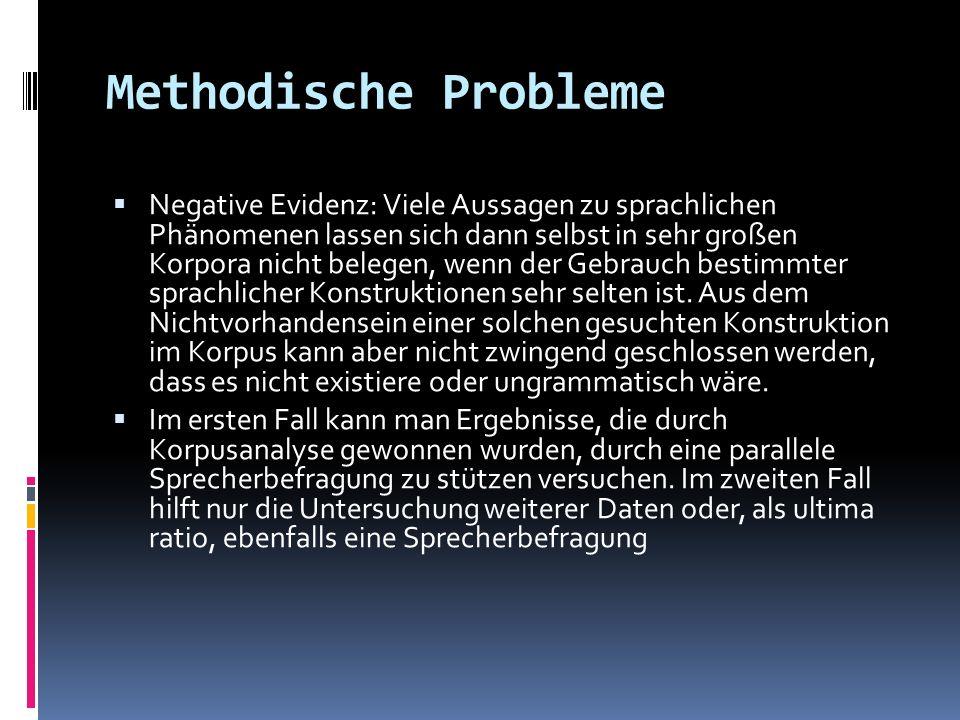 Methodische Probleme Negative Evidenz: Viele Aussagen zu sprachlichen Phänomenen lassen sich dann selbst in sehr großen Korpora nicht belegen, wenn de