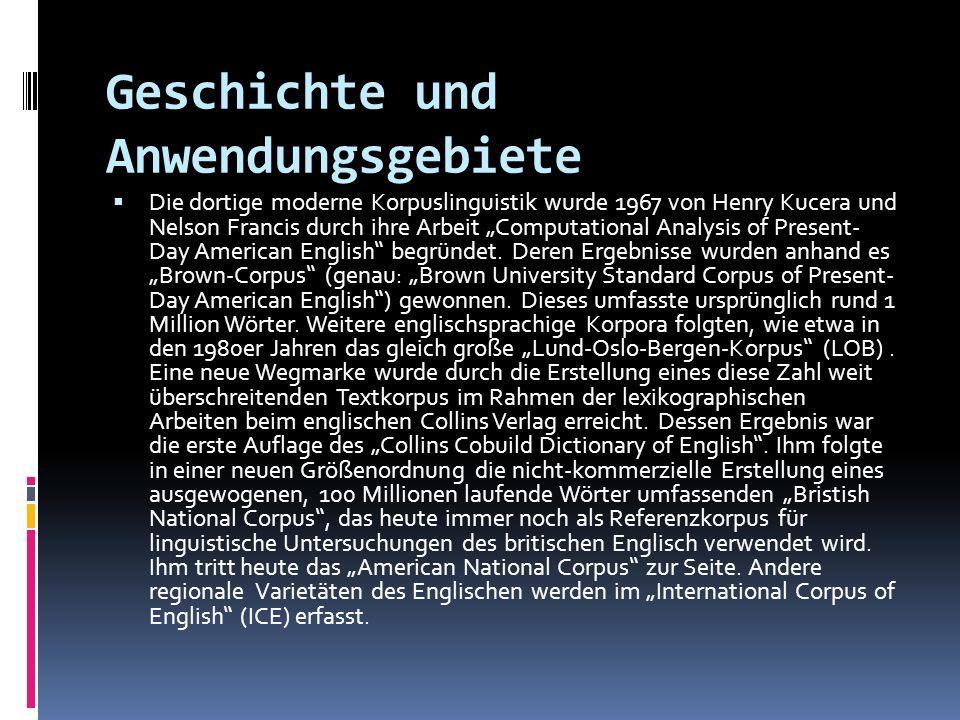 Geschichte und Anwendungsgebiete Die dortige moderne Korpuslinguistik wurde 1967 von Henry Kucera und Nelson Francis durch ihre Arbeit Computational A