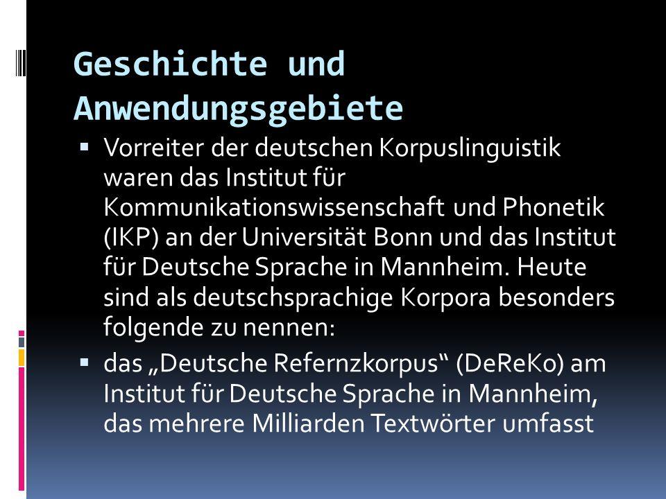 Geschichte und Anwendungsgebiete Vorreiter der deutschen Korpuslinguistik waren das Institut für Kommunikationswissenschaft und Phonetik (IKP) an der