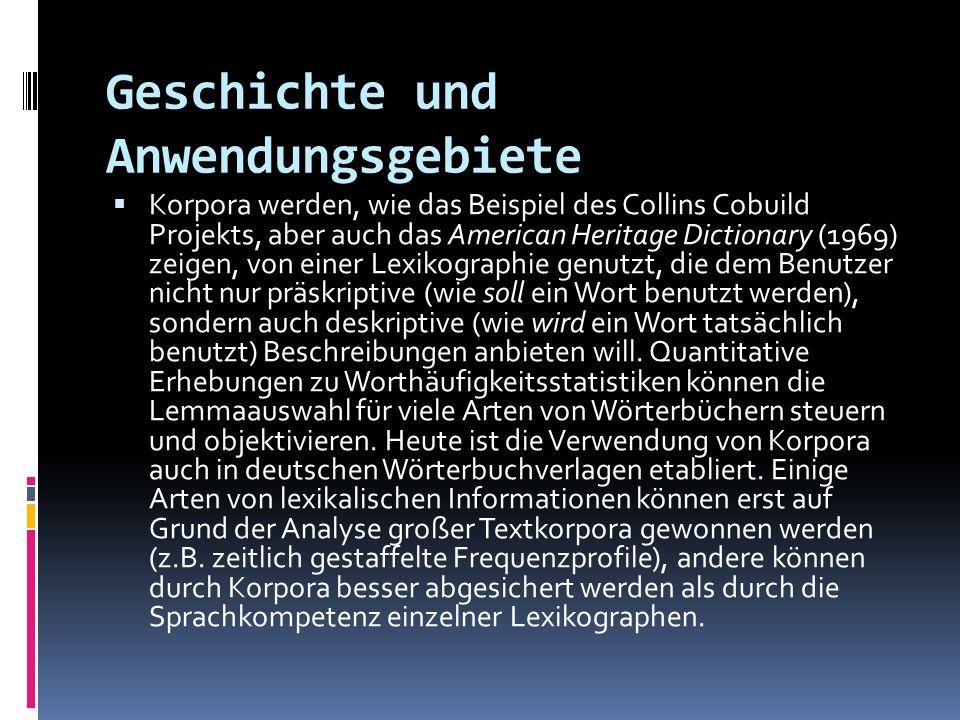 Geschichte und Anwendungsgebiete Korpora werden, wie das Beispiel des Collins Cobuild Projekts, aber auch das American Heritage Dictionary (1969) zeig