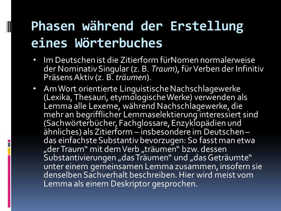 Phasen während der Erstellung eines Wörterbuches Im Deutschen ist die Zitierform fürNomen normalerweise der Nominativ Singular (z. B. Traum), für Verb