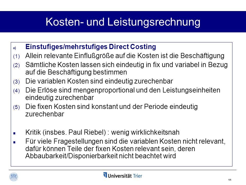 11 Kosten- und Leistungsrechnung a) Einstufiges/mehrstufiges Direct Costing (1) Allein relevante Einflußgröße auf die Kosten ist die Beschäftigung (2)