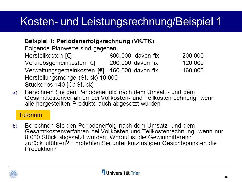 16 Kosten- und Leistungsrechnung/Beispiel 1 Beispiel 1: Periodenerfolgsrechnung (VK/TK) Folgende Planwerte sind gegeben: Herstellkosten []800.000 davo