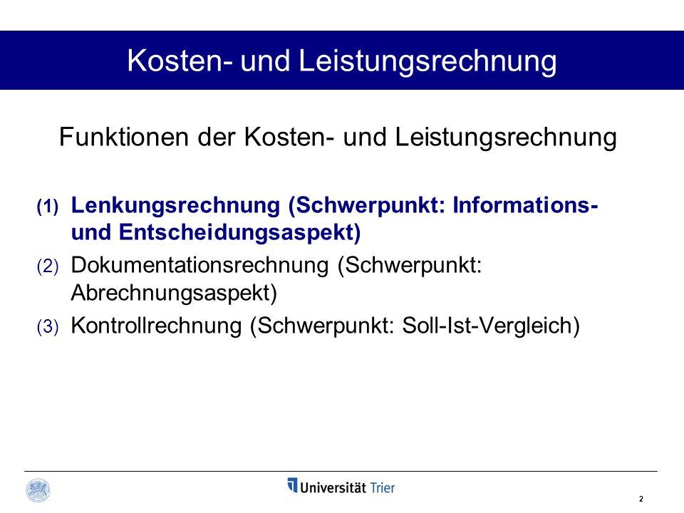 2 Kosten- und Leistungsrechnung Funktionen der Kosten- und Leistungsrechnung (1) Lenkungsrechnung (Schwerpunkt: Informations- und Entscheidungsaspekt)
