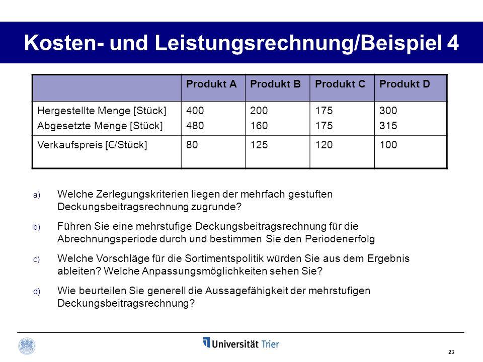 23 Kosten- und Leistungsrechnung/Beispiel 4 Produkt AProdukt BProdukt CProdukt D Hergestellte Menge [Stück] Abgesetzte Menge [Stück] 400 480 200 160 1