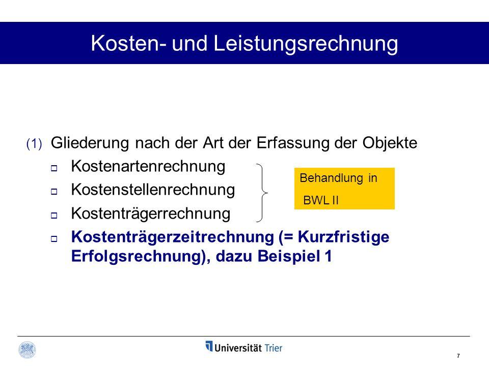 7 Kosten- und Leistungsrechnung (1) Gliederung nach der Art der Erfassung der Objekte Kostenartenrechnung Kostenstellenrechnung Kostenträgerrechnung K