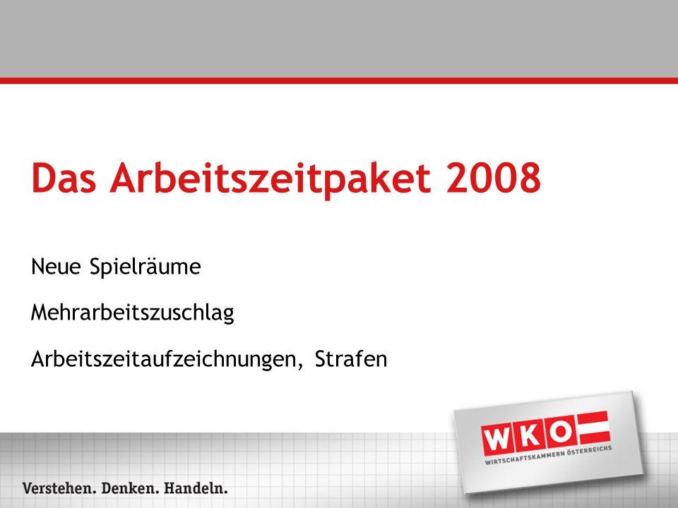 Das Arbeitszeitpaket 2008 Neue Spielräume Mehrarbeitszuschlag Arbeitszeitaufzeichnungen, Strafen
