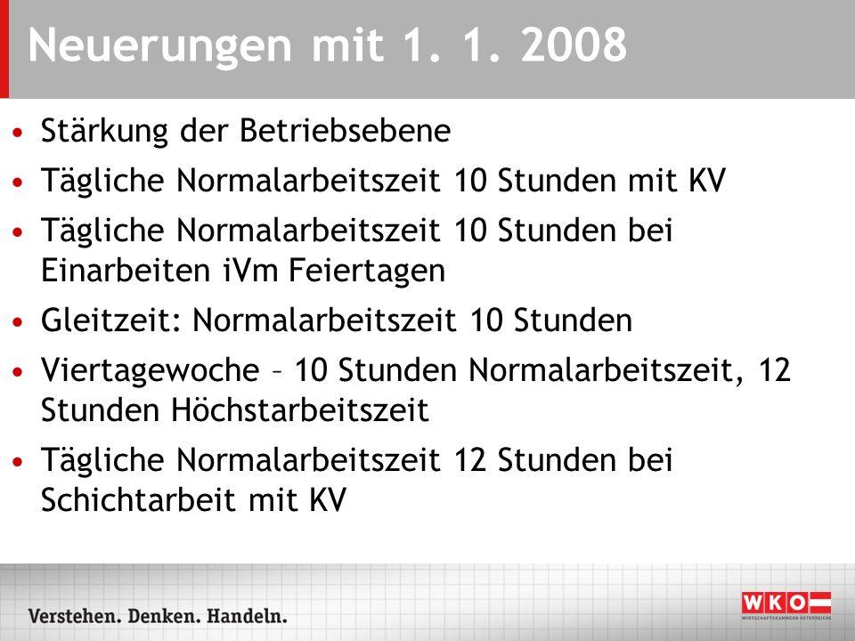 Neuerungen mit 1. 1. 2008 Stärkung der Betriebsebene Tägliche Normalarbeitszeit 10 Stunden mit KV Tägliche Normalarbeitszeit 10 Stunden bei Einarbeite