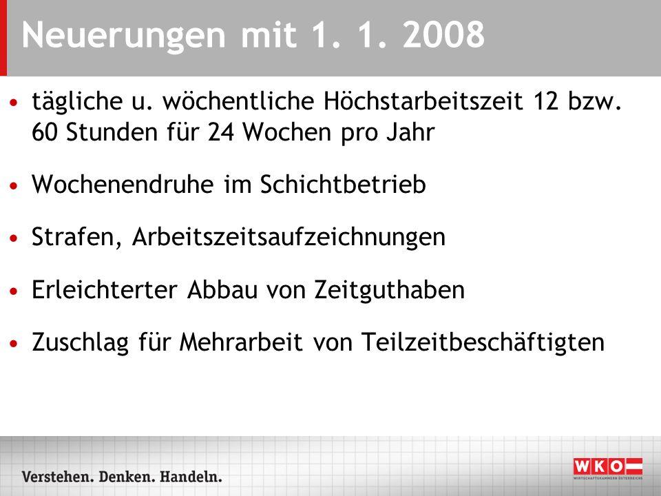 Neuerungen mit 1. 1. 2008 tägliche u. wöchentliche Höchstarbeitszeit 12 bzw. 60 Stunden für 24 Wochen pro Jahr Wochenendruhe im Schichtbetrieb Strafen