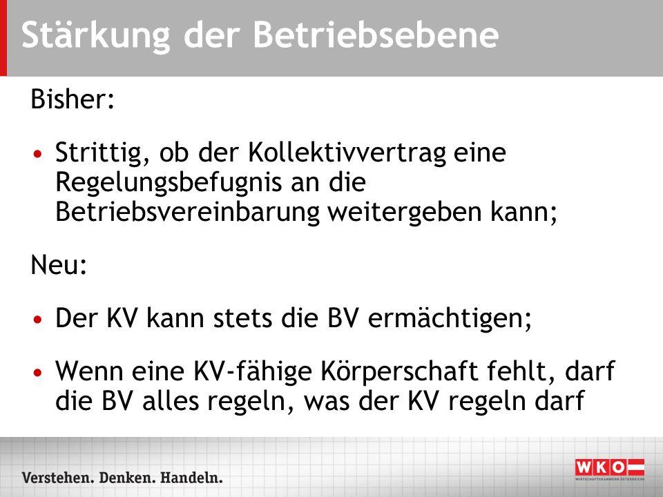 Stärkung der Betriebsebene Bisher: Strittig, ob der Kollektivvertrag eine Regelungsbefugnis an die Betriebsvereinbarung weitergeben kann; Neu: Der KV