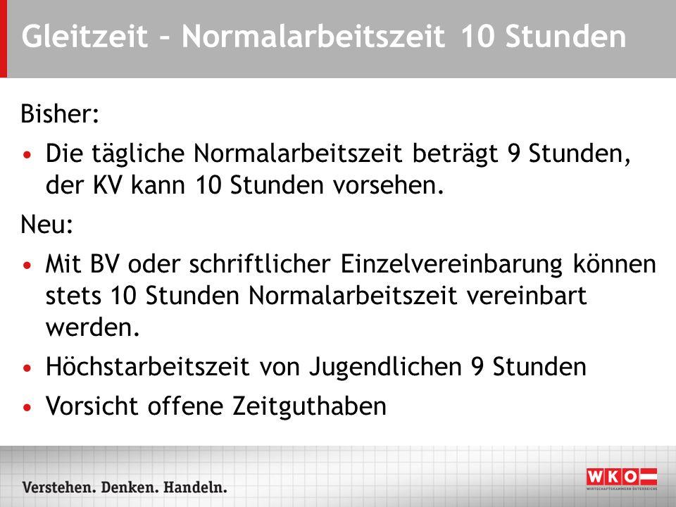 Gleitzeit – Normalarbeitszeit 10 Stunden Bisher: Die tägliche Normalarbeitszeit beträgt 9 Stunden, der KV kann 10 Stunden vorsehen. Neu: Mit BV oder s