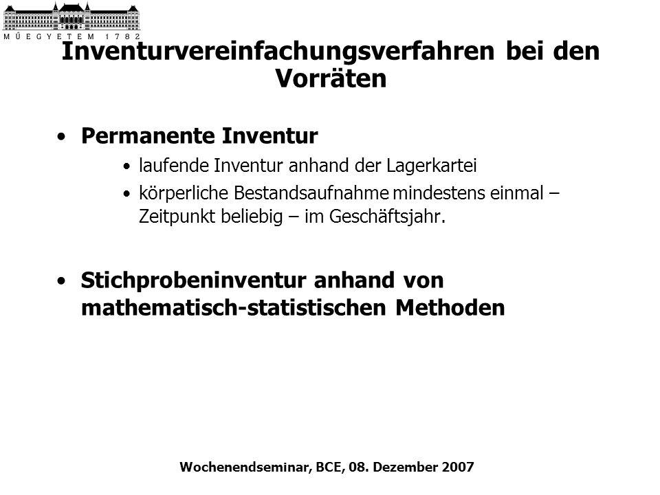 Wochenendseminar, BCE, 08. Dezember 2007 Inventurvereinfachungsverfahren bei den Vorräten Permanente Inventur laufende Inventur anhand der Lagerkartei