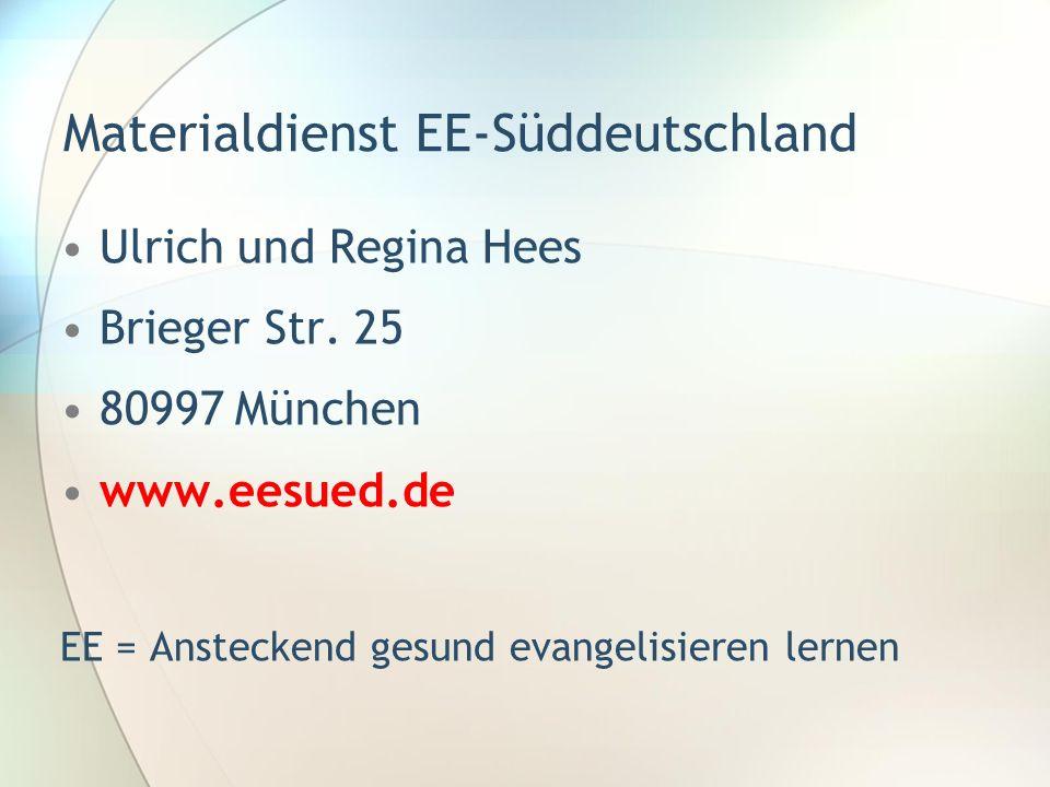 Materialdienst EE-Süddeutschland Ulrich und Regina Hees Brieger Str. 25 80997 München www.eesued.de EE = Ansteckend gesund evangelisieren lernen