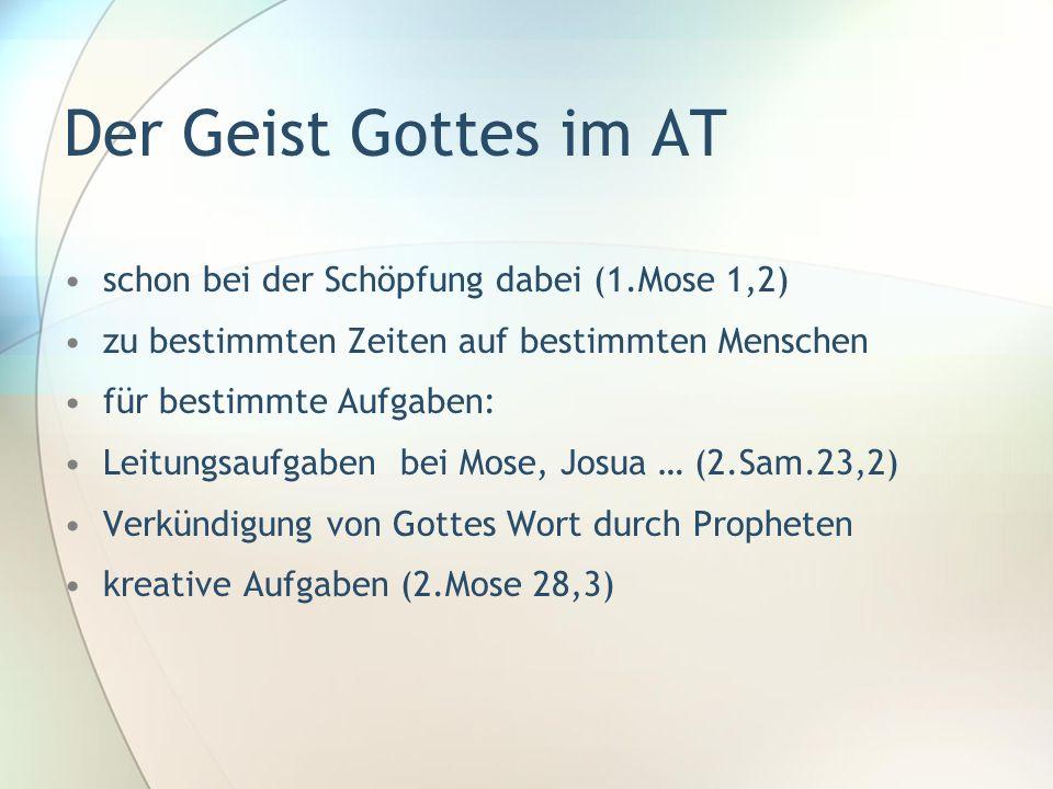 Der Geist Gottes im AT schon bei der Schöpfung dabei (1.Mose 1,2) zu bestimmten Zeiten auf bestimmten Menschen für bestimmte Aufgaben: Leitungsaufgabe