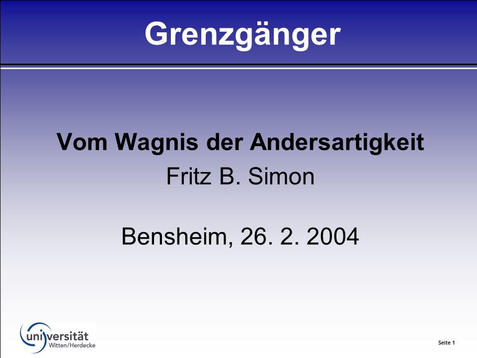 Seite 1 Grenzgänger Vom Wagnis der Andersartigkeit Fritz B. Simon Bensheim, 26. 2. 2004