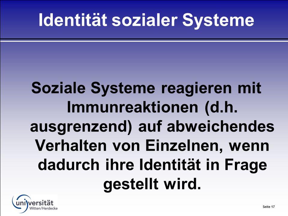 Seite 17 Identität sozialer Systeme Soziale Systeme reagieren mit Immunreaktionen (d.h.