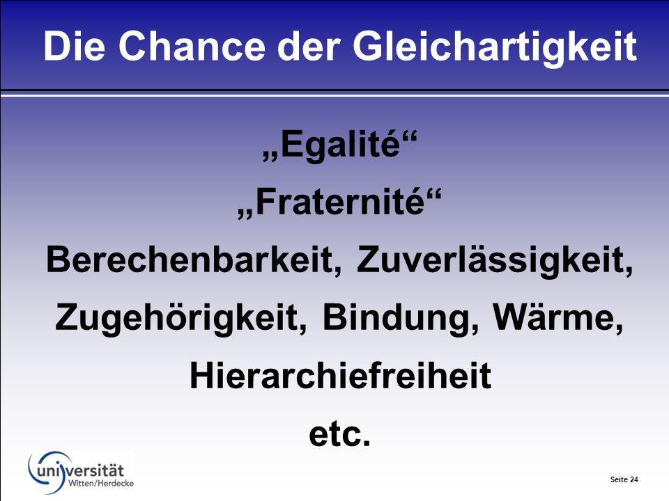 Seite 24 Die Chance der Gleichartigkeit Egalité Fraternité Berechenbarkeit, Zuverlässigkeit, Zugehörigkeit, Bindung, Wärme, Hierarchiefreiheit etc.