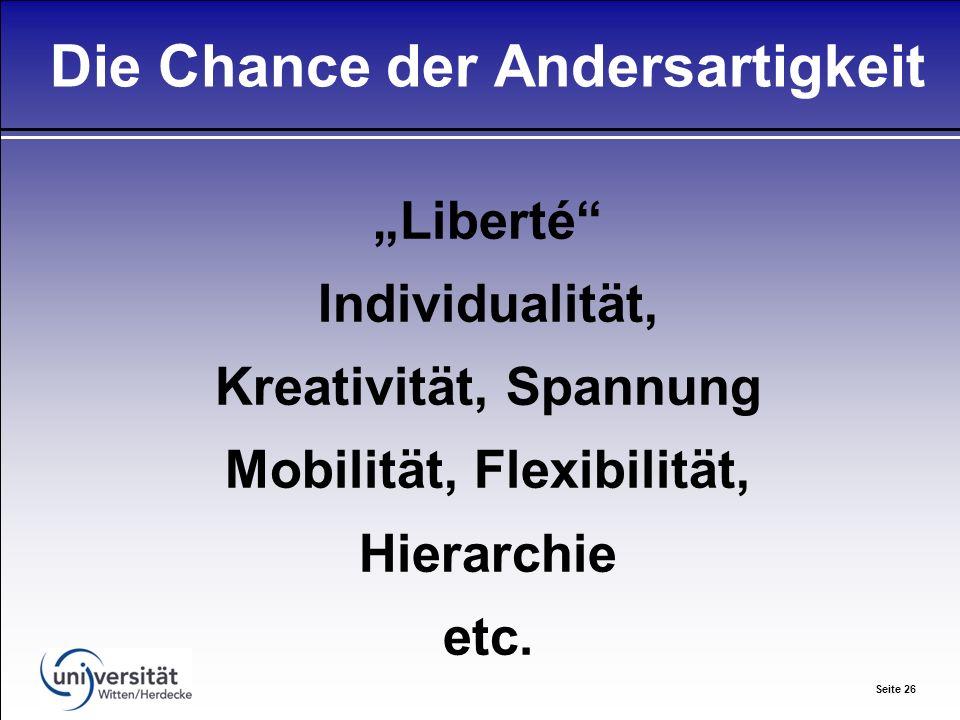 Seite 26 Die Chance der Andersartigkeit Liberté Individualität, Kreativität, Spannung Mobilität, Flexibilität, Hierarchie etc.