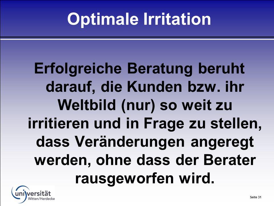 Seite 31 Optimale Irritation Erfolgreiche Beratung beruht darauf, die Kunden bzw.