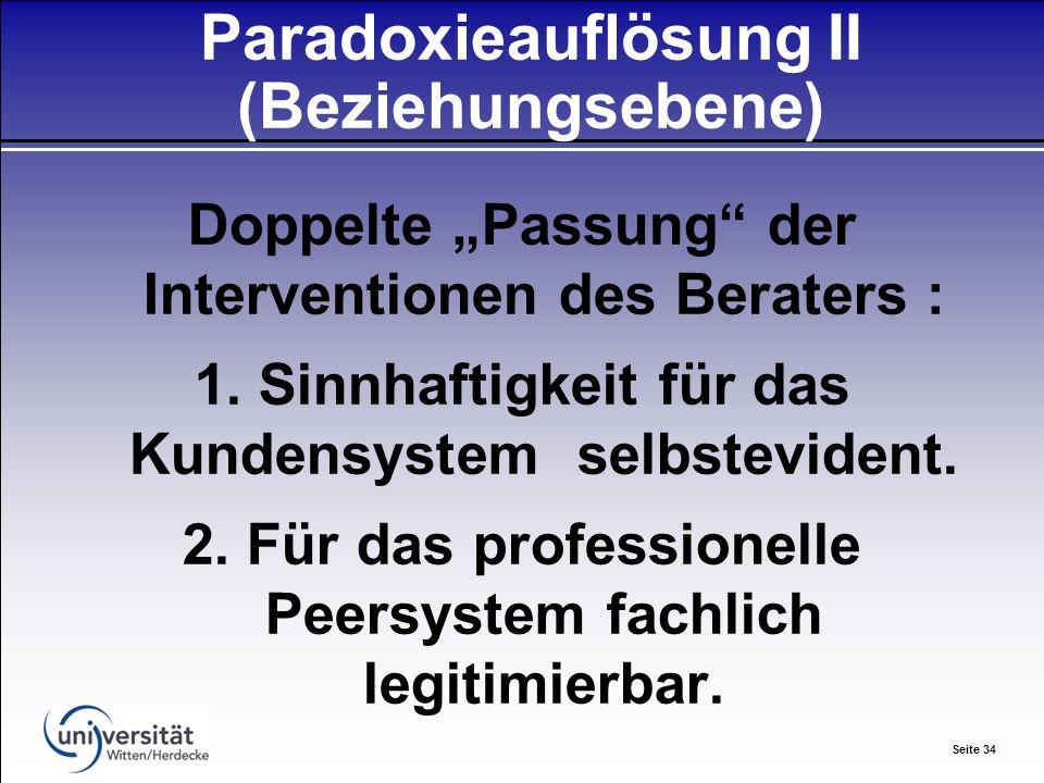 Seite 34 Paradoxieauflösung II (Beziehungsebene) Doppelte Passung der Interventionen des Beraters : 1.