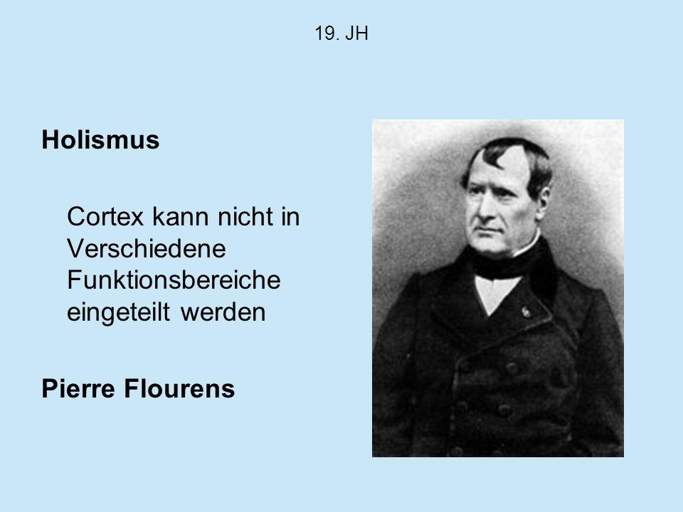19. JH Holismus Cortex kann nicht in Verschiedene Funktionsbereiche eingeteilt werden Pierre Flourens