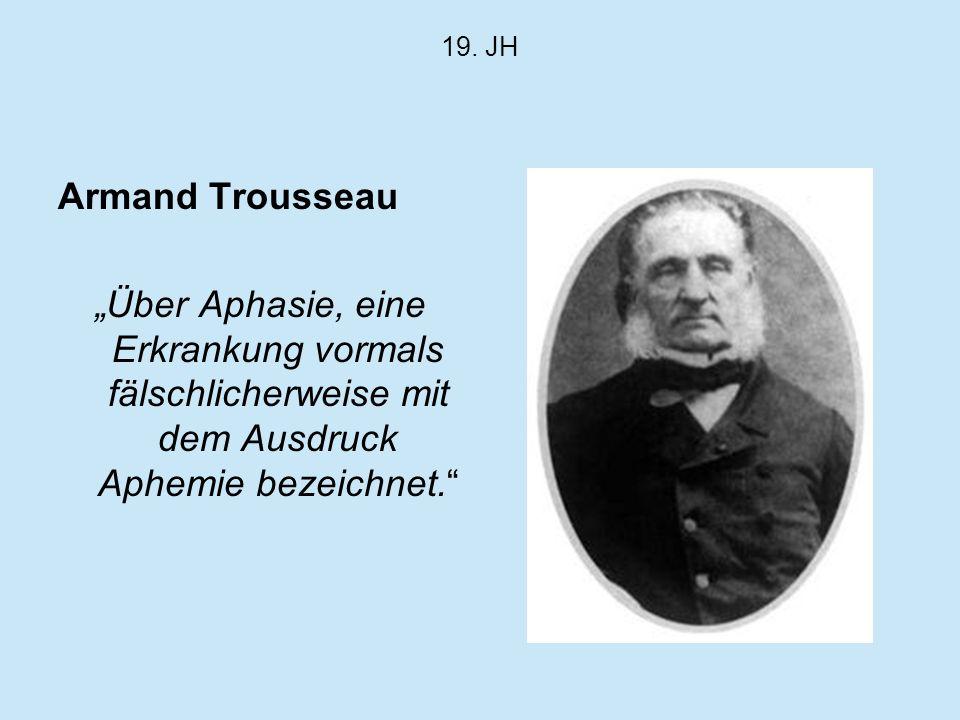 19. JH Armand Trousseau Über Aphasie, eine Erkrankung vormals fälschlicherweise mit dem Ausdruck Aphemie bezeichnet.