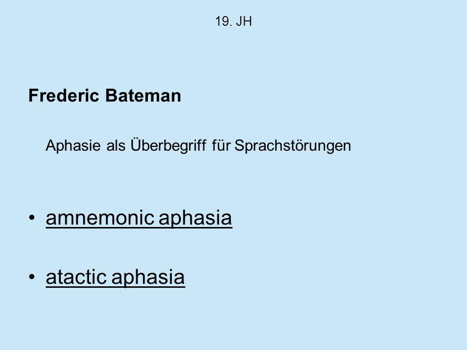 19. JH Frederic Bateman Aphasie als Überbegriff für Sprachstörungen amnemonic aphasia atactic aphasia