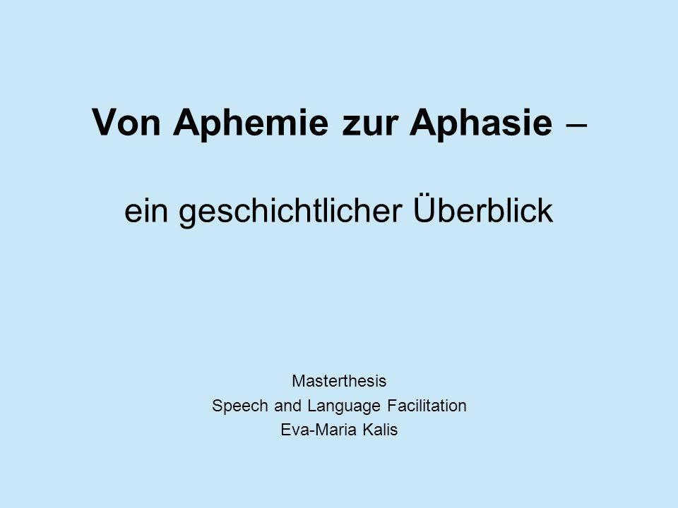 Von Aphemie zur Aphasie – ein geschichtlicher Überblick Masterthesis Speech and Language Facilitation Eva-Maria Kalis