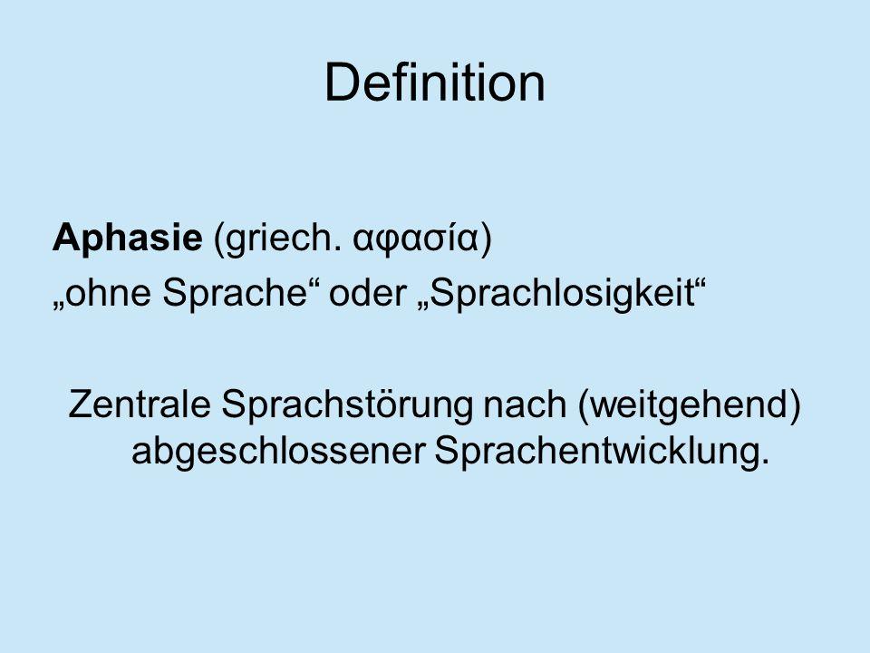 Definition Aphasie (griech. αφασία) ohne Sprache oder Sprachlosigkeit Zentrale Sprachstörung nach (weitgehend) abgeschlossener Sprachentwicklung.